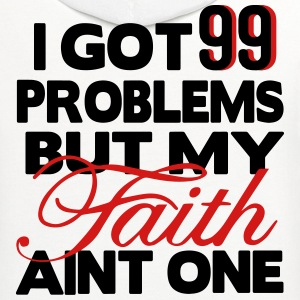 I GOT 99 PROBLEMS BUT MY FAITH AIN'T ONE T-Shirts - Contrast Hoodie