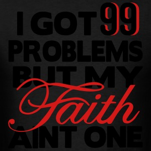 I GOT 99 PROBLEMS BUT MY FAITH AIN'T ONE Hoodies - Men's T-Shirt