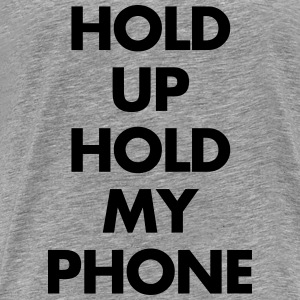Hold up hold my phone Long Sleeve Shirts - Men's Premium T-Shirt