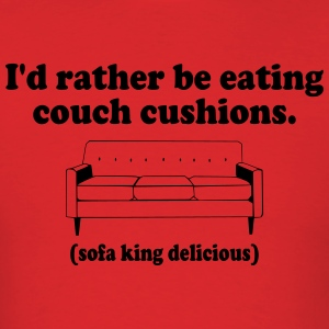 I'd Rather Be Eating Couch Cushions Hoodies - Men's T-Shirt