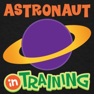 Astronaut In Training Baby & Toddler Shirts - Men's T-Shirt