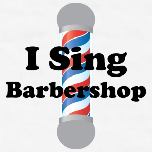 I Sing Barbershop Bottles & Mugs - Men's T-Shirt