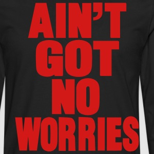 AIN'T GOT NO WORRIES - Men's Premium Long Sleeve T-Shirt