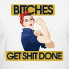Bitches get shit done - Women's T-Shirt