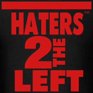 HATERS TO THE LEFT Hoodies - Men's T-Shirt