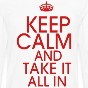 KEEP CALM AND TAKE IT ALL IN - Men's Premium Long Sleeve T-Shirt