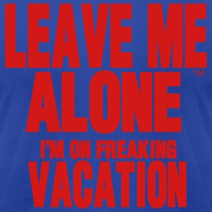 LEAVE ME ALONE I'M ON FREAKING VACATION Hoodies - Men's T-Shirt by American Apparel