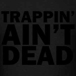 Trappin' ain't dead Long Sleeve Shirts - Men's T-Shirt