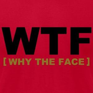 WTF - why the face Sweatshirts - Men's T-Shirt by American Apparel