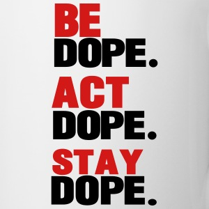BE DOPE.ACT DOPE.STAY DOPE. T-Shirts - Coffee/Tea Mug