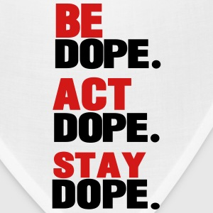 BE DOPE.ACT DOPE.STAY DOPE. T-Shirts - Bandana