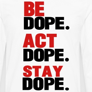 BE DOPE.ACT DOPE.STAY DOPE. T-Shirts - Men's Premium Long Sleeve T-Shirt