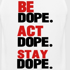 BE DOPE.ACT DOPE.STAY DOPE. T-Shirts - Men's Premium Tank