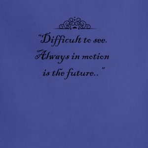 Difficult to see. Always in motion is the future. T-Shirts - Adjustable Apron