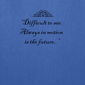 Difficult to see. Always in motion is the future. T-Shirts - Tote Bag