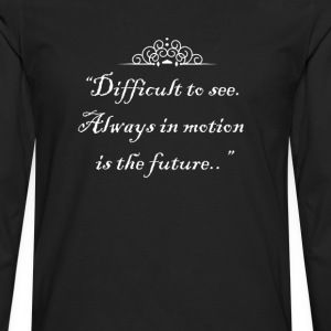 Difficult to see. Always in motion is the future. T-Shirts - Men's Premium Long Sleeve T-Shirt
