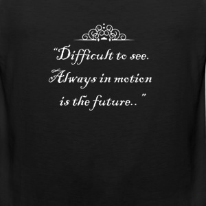 Difficult to see. Always in motion is the future. T-Shirts - Men's Premium Tank