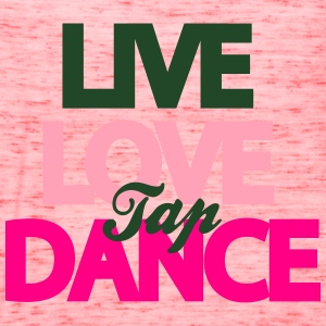 Live Love Tap Dance T-Shirts - Women's Flowy Tank Top by Bella