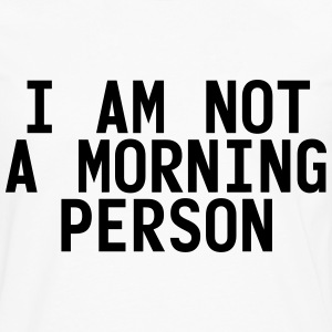 I am not a morning person Women's T-Shirts - Men's Premium Long Sleeve T-Shirt