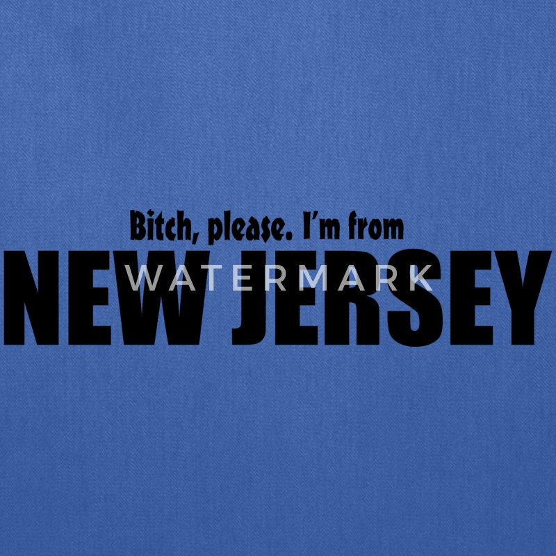 Bitch please I'm from New Jersey Parody apparel Bags & backpacks - Tote Bag