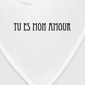 Tu es mon amour.	You are my love T-Shirts - Bandana