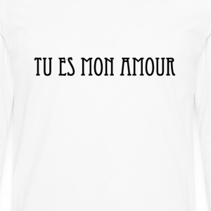 Tu es mon amour.	You are my love T-Shirts - Men's Premium Long Sleeve T-Shirt