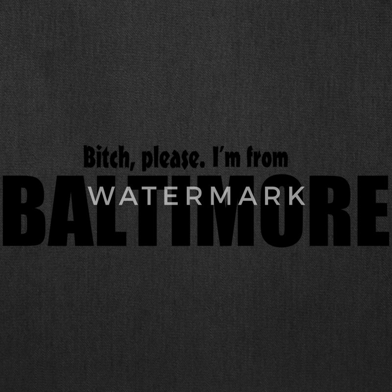 Bitch Please I'm From Baltimore Apparel Bags & backpacks - Tote Bag