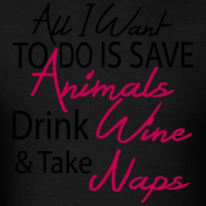 all i want to do save anmals drnk wine take naps Hoodies - Men's T-Shirt