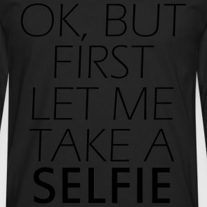 Ok, but first let me take a selfie Women's T-Shirts - Men's Premium Long Sleeve T-Shirt