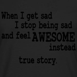 When I feel sad I feel awesome instead Hoodies - Men's Premium Long Sleeve T-Shirt