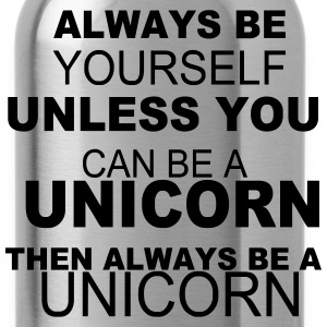Always be yourself unless you can be a unicorn T-Shirts - Water Bottle