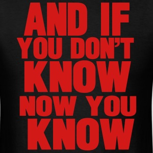 AND IF YOU DON'T KNOW NOW YOU KNOW Hoodies - Men's T-Shirt