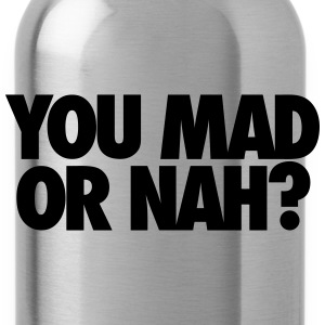 You Mad Or Nah? T-Shirts - Water Bottle
