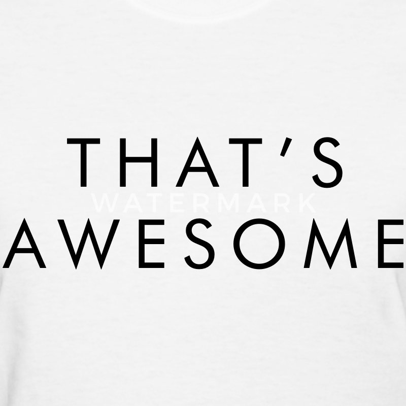 That's awesome Women's T-Shirts - Women's T-Shirt