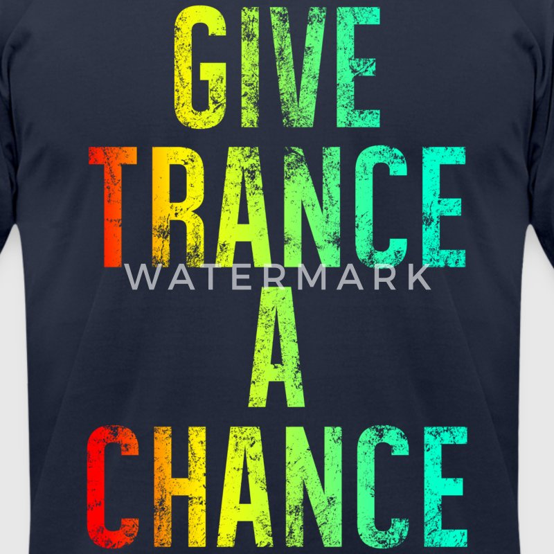 Give Trance A Chance (colours) T-Shirts - Men's T-Shirt by American Apparel