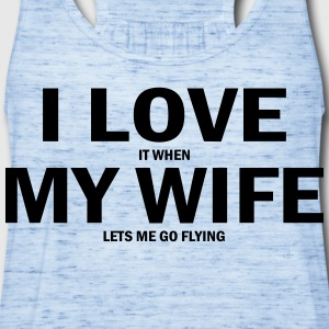 i love it when my wife lets me go flying T-Shirts - Women's Flowy Tank Top by Bella