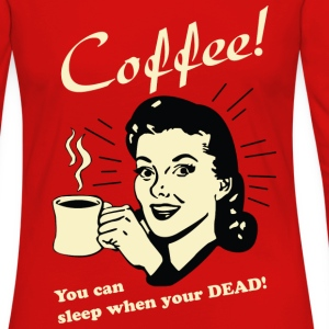 Coffee - You can sleep when your DEAD! - Women's Premium Long Sleeve T-Shirt