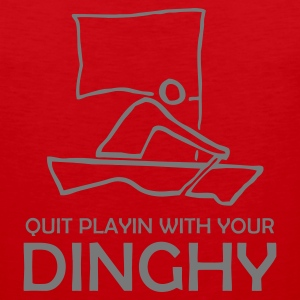 Quit Playin With Your Dinghy T Shirt - Men's Premium Tank