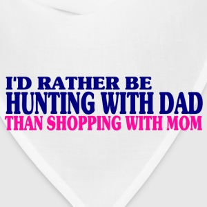 I'd Rather Be Hunting With Dad Than Shopping With Mom - Bandana