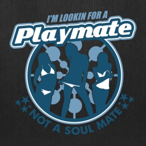 Natural Playmate Not Soul Mate T-Shirts - Tote Bag