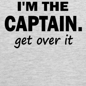 I'm the Captain. Get over it - Men's Premium Tank