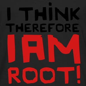 Black I Think Therefore I Am Root! T-Shirts - Men's Premium Long Sleeve T-Shirt