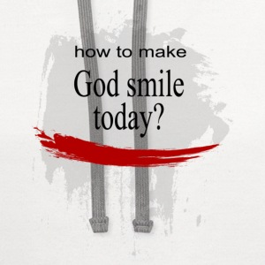 How to make God Smile today? - Contrast Hoodie