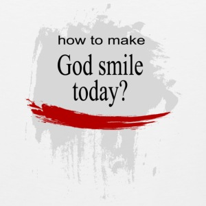 How to make God Smile today? - Men's Premium Tank