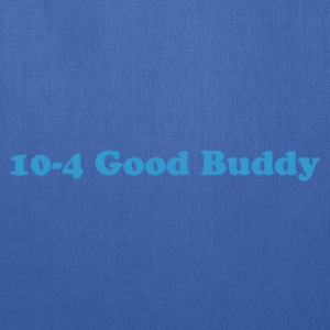 10 - 4 Good Buddy - Tote Bag