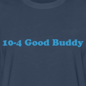 10 - 4 Good Buddy - Men's Premium Long Sleeve T-Shirt