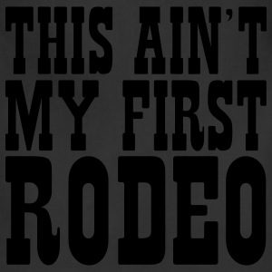 Black this aint my first rodeo T-Shirts - Adjustable Apron