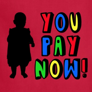 You Pay Now! Kids' Shirts - Adjustable Apron