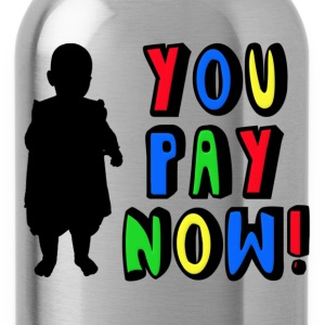 You Pay Now! Kids' Shirts - Water Bottle