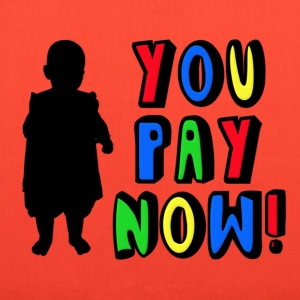 You Pay Now! Kids' Shirts - Tote Bag